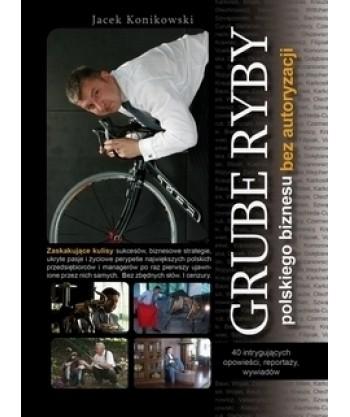 Jacek Konikowski 'Grube Ryby Polskiego Biznesu. Bez Autoryzacji' (egz.autorski z dedykacją)